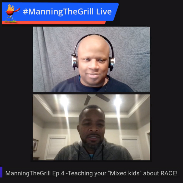 Ep 4 Teaching your Mixed Kids about RACE – #ManningTheGrill